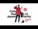 Carly Rae Jepsen & Lil Yachty «It Takes Two»