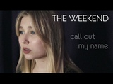 The Weekend - Call out my name COVER