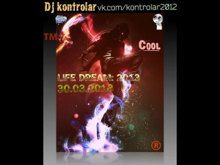 Dj kontrolar - LIFE DREAM 2013 - Track 02