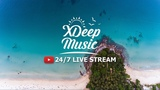 XDeep Music Radio 247 Music Live Stream Good Vibes Deep &amp Tropical House Chill Out Music