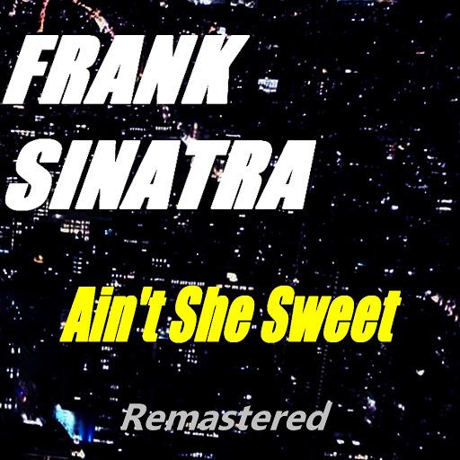 Frank Sinatra альбом Ain't She Sweet (Remastered)