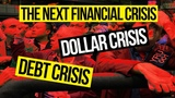 The Next Financial Crisis, Which Will be a Sovereign Debt Crisis and a Dollar Crisis