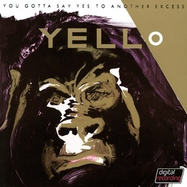 Yello альбом You Gotta Say Yes To Another Excess