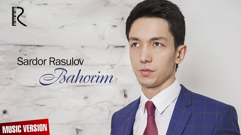 Sardor Rasulov - Bahorim | Сардор Расулов - Бахорим (music version)