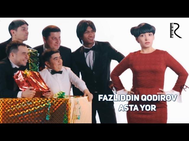 Fazliddin Qodirov - Asta yor | Фазлиддин Кодиров - Аста ёр