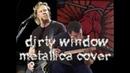 Dirty Window Metallica Guitar Bass cover with James Hetfield vocals