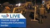 LIVE Clashes at Venezuela-Columbia border