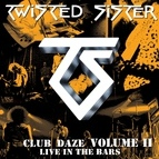 Twisted Sister альбом Club Daze Volume II: Live In The Bars