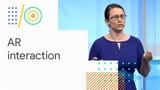 Exploring AR interaction (Google IO '18)