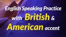 English Speaking Practice with American and British accent - for ESL/EFL Students