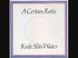 A CERTAIN RATIO - 'Knife Slits Water' - 7