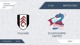 AFL19. England. Championship. Day 3. Fulham - Scunthorpe United