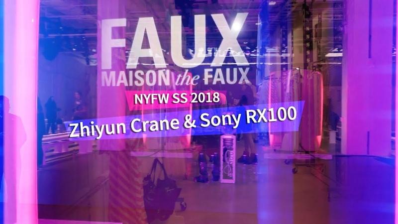 MAISON the FAUX Fashion Show NYFW SS 2018 - Zhiyun Crane Sony RX100
