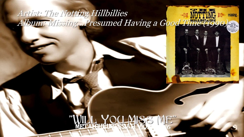 Will You Miss Me The Notting Hillbillies 1990 HQ FLAC HD Video ~MetalGuruMessiah~