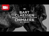 Bart Claessen - Chimaera (ACTI Remix) Big &amp Dirty Recordings