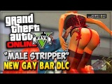 GTA 5 DLC Online - Strip Club &amp Gay Bar Male Stripper Coming Soon (GTA 5 Online Gameplay)