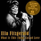 Ella Fitzgerald альбом What Is This Thing Called Love - The Ultimate Collection of Her Greatest Hits
