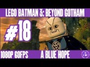 LEGO BATMAN 3 BEYOND GOTHAM Gameplay Walkthrough No Commentary   Part 18 HD 1080p Blue Hope