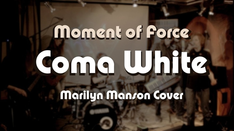 Moment of Force - Coma White (Marilyn Manson Cover)