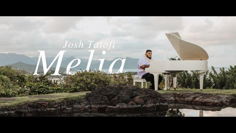 Josh Tatofi - Melia (Official Video)