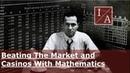 Edward Thorp Beating The Market and Casinos With Mathematics