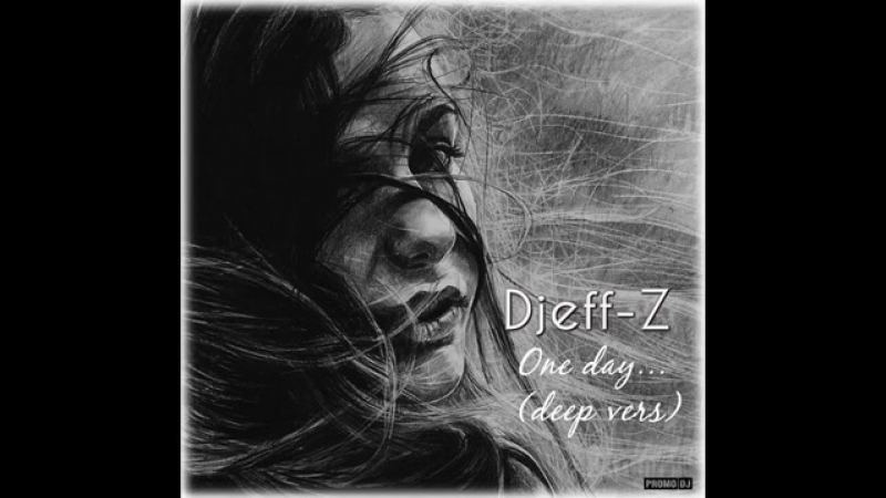 Djeff-Z - One day.(Deep vers)