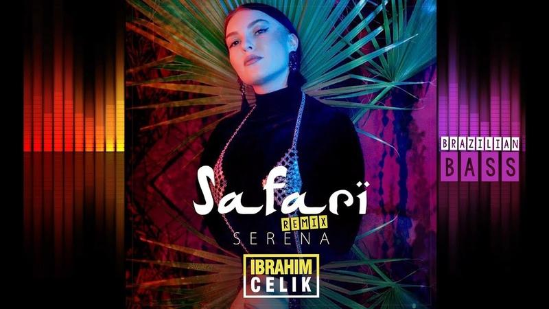 Serena Safari (İbrahim Çelik Remix) 20!9 👁️Brazilian Bass👁️
