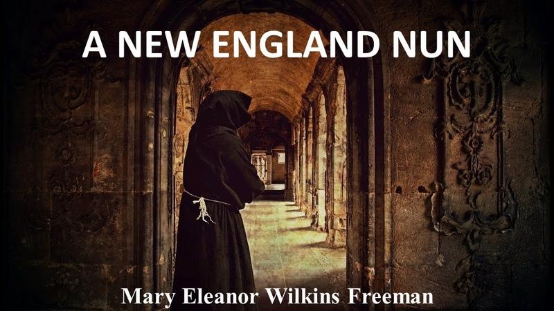 A New England Nun by Mary Eleanor Wilkins Freeman