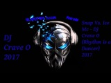 SNAP vs Ice Mc DJ Crave O 2017 Rhythm is a Dancer-Electro Techno
