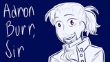 Aaron Burr, sir (Animatic)