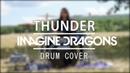 Imagine Dragons - Thunder (Drum Cover)