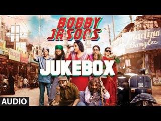 Все Песни из Фильма: Бобби Джасус / Детектив Бобби / Bobby Jasoos (2014)