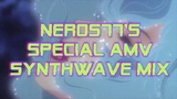 Neros77's Special AMV Synthwave Mix