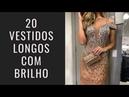 Vestido de festa longo com brilho: 20 modelos perfeitos para formatura!