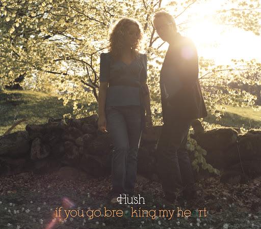 Hush альбом If You Go Breaking My Heart