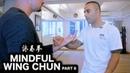 Mindful Wing Chun - Sifu Nima King ( Part II ) - 詠春拳