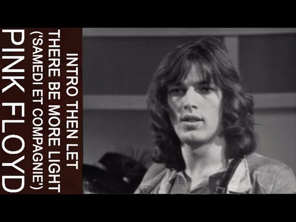 Pink Floyd - Intro then Let There Be More Light ('Samedi et Compagnie')