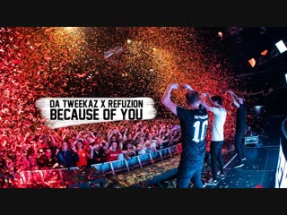 Da Tweekaz & Refuzion - Because Of You