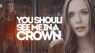 Wanda Maximoff | You Should See Me In a Crown
