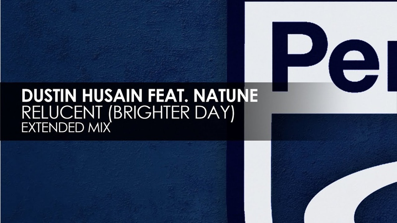 Dustin Husain featuring Natune - Relucent (Brighter Day) (Extended Mix)