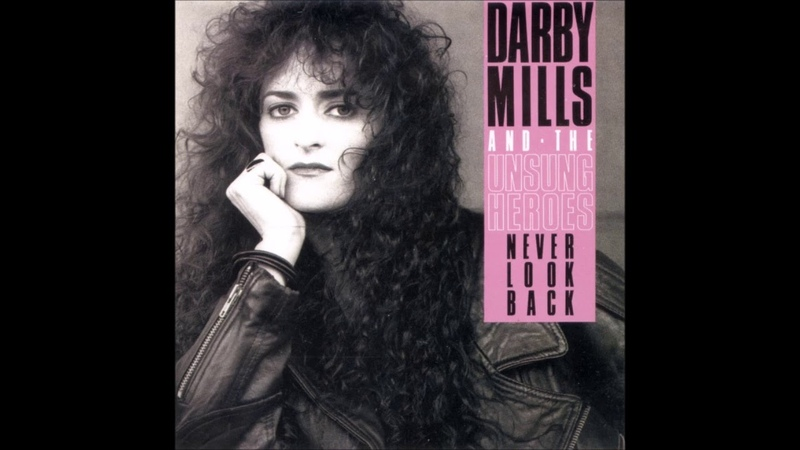 Darby Mills And The Unsung Heroes - Never Look Back *1991* [FULL ALBUM]