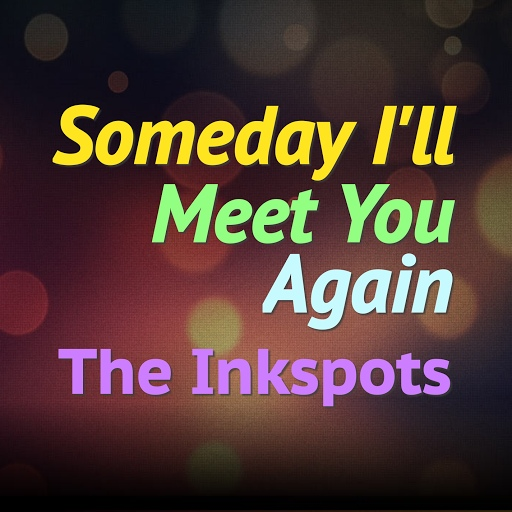 The Ink Spots альбом Someday I'll Meet You Again