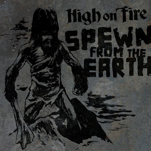 High On Fire альбом Spewn From The Earth