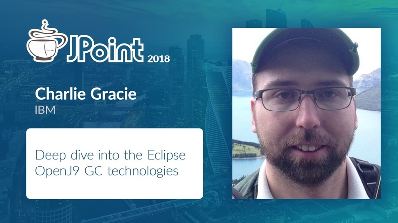 Charlie Gracie — Deep dive into the Eclipse OpenJ9 GC technologies