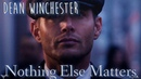 Dean Winchester - Nothing Else Matters