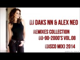 DJ Daks NN &amp Alex Neo - Remixes Collection 80-90-2000's Vol.08 (Disco Mix) 2014