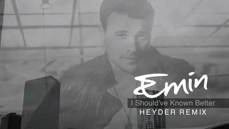 Emin - I Shouldve Known Better (Heyder Remix)