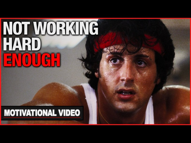 You're Not Working Hard Enough - Motivational Video