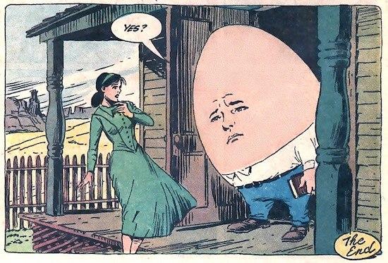 Классический персонаж английских детских сказок Humpty Dumpty известен в России из популярной книги Льюиса Кэррола «Алиса в Зазеркалье» под именем Шалтая-Болтая, где он представлял собою человекообразное яйцо, приближённое к королевскому двору.
