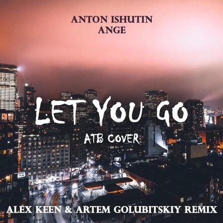 Ange, Anton Ishutin - Let You Go (Keen Golubitskiy Remix)